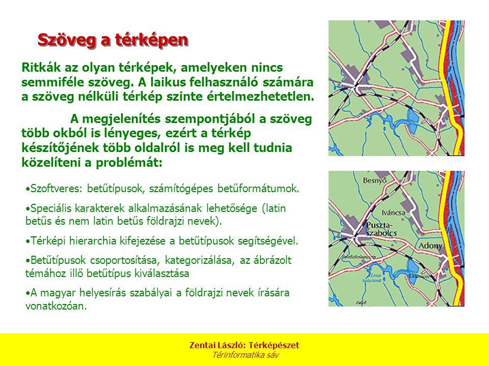 Zentai László: Térképészet Térinformatika sáv Szöveg a térképen Ritkák az olyan térképek, amelyeken nincs semmiféle szöveg. A laikus felhasználó számá