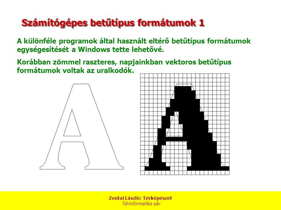 Zentai László: Térképészet Térinformatika sáv Számítógépes betűtípus formátumok 2 A különféle programok által használt eltérő betűtípus formátumok egységesítését a Windows tette lehetővé.