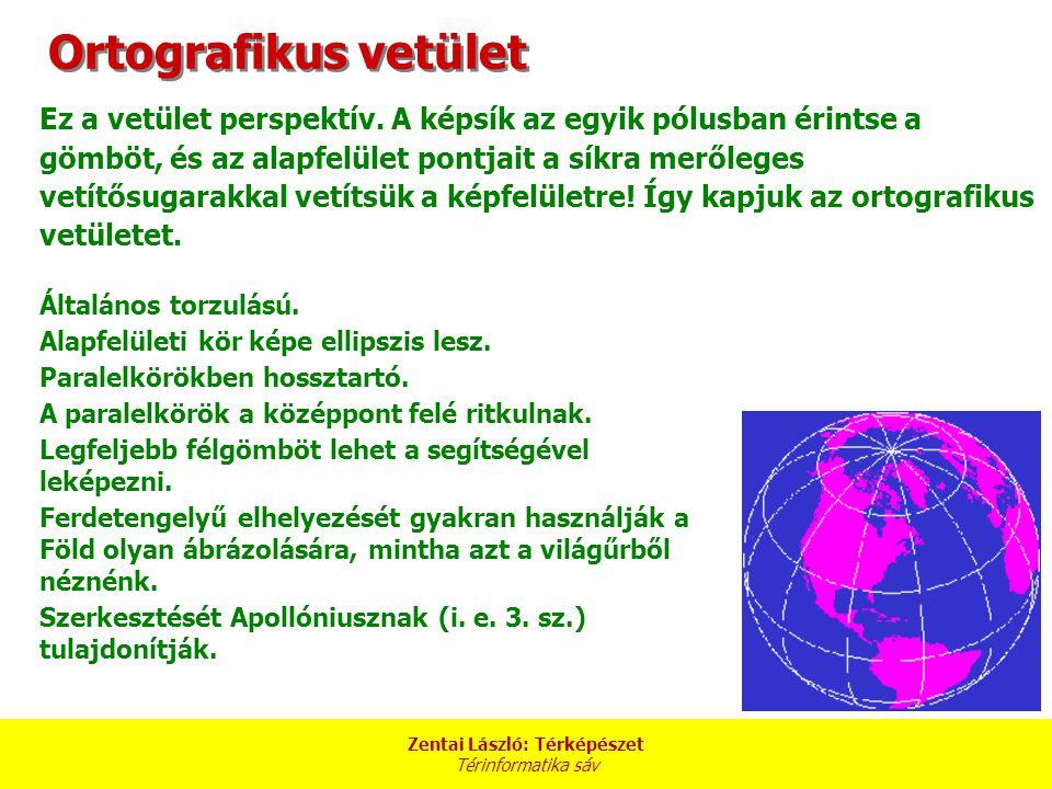 Zentai László: Térképészet Térinformatika sáv Ortografikus vetület Ez a vetület perspektív.