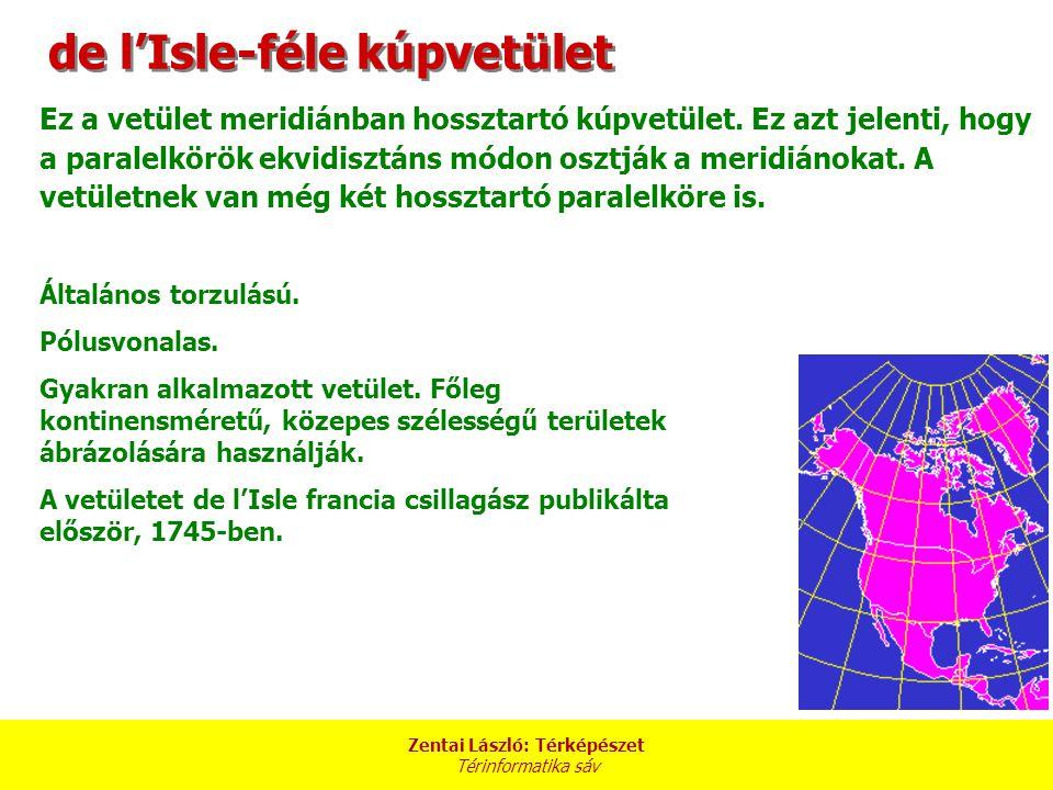 Zentai László: Térképészet Térinformatika sáv de l'Isle-féle kúpvetület Ez a vetület meridiánban hossztartó kúpvetület.