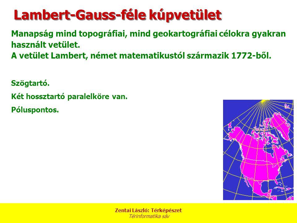 Zentai László: Térképészet Térinformatika sáv Lambert-Gauss-féle kúpvetület Manapság mind topográfiai, mind geokartográfiai célokra gyakran használt vetület.