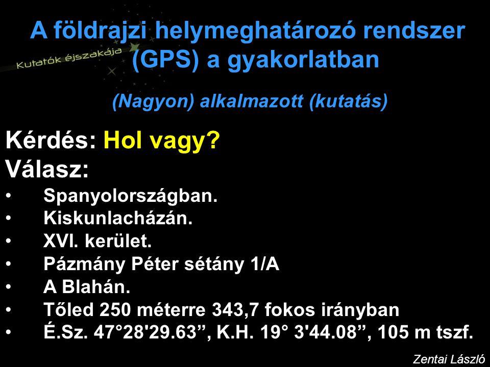 A földrajzi helymeghatározó rendszer (GPS) a gyakorlatban Kérdés: Hol vagy.