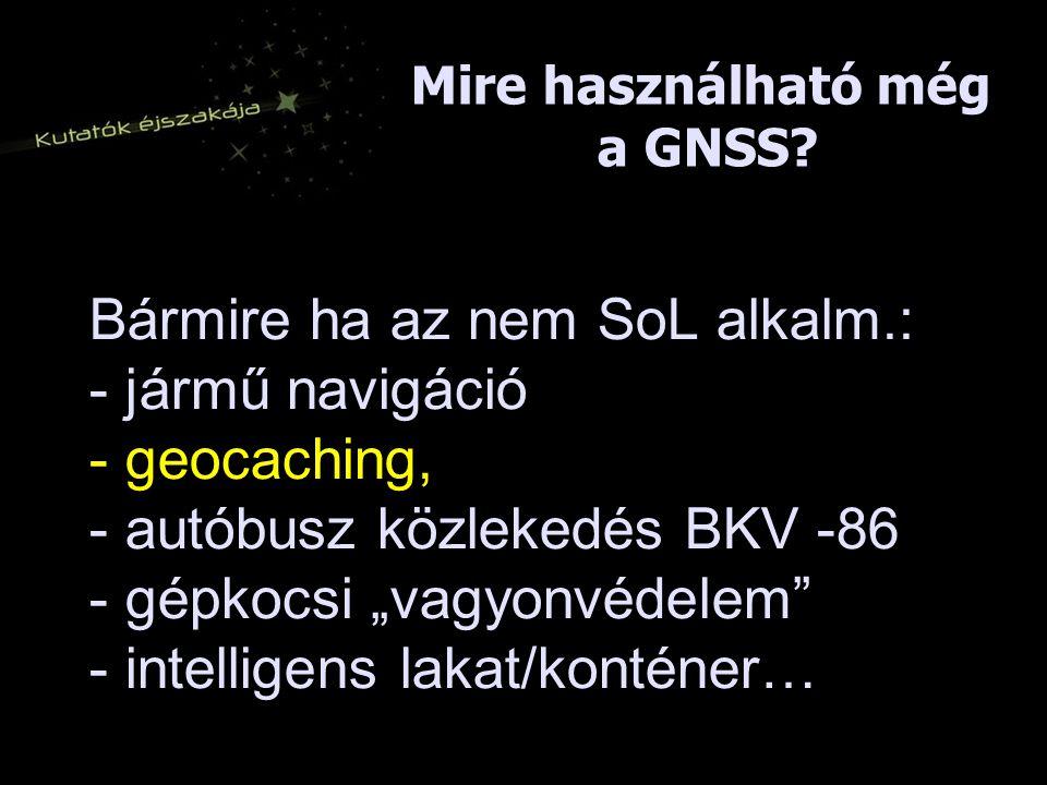 """Bármire ha az nem SoL alkalm.: - jármű navigáció - geocaching, - autóbusz közlekedés BKV -86 - gépkocsi """"vagyonvédelem - intelligens lakat/konténer… Mire használható még a GNSS?"""