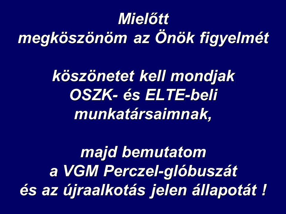 Mielőtt megköszönöm az Önök figyelmét köszönetet kell mondjak OSZK- és ELTE-beli munkatársaimnak, majd bemutatom a VGM Perczel-glóbuszát és az újraalkotás jelen állapotát !