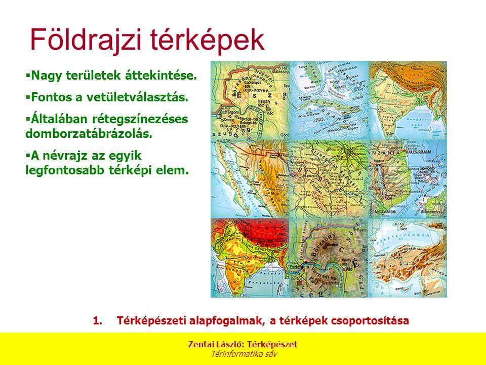 Zentai László: Térképészet Térinformatika sáv 1.Térképészeti alapfogalmak, a térképek csoportosítása Földrajzi térképek  Nagy területek áttekintése.