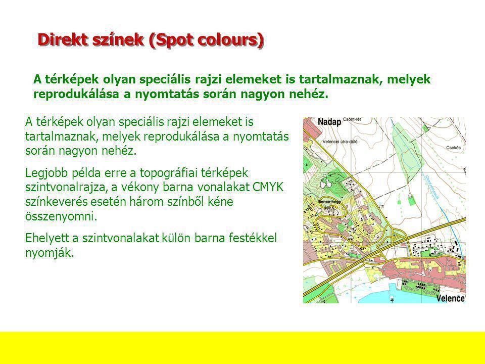 Direkt színek (Spot colours) A térképek olyan speciális rajzi elemeket is tartalmaznak, melyek reprodukálása a nyomtatás során nagyon nehéz. Legjobb p