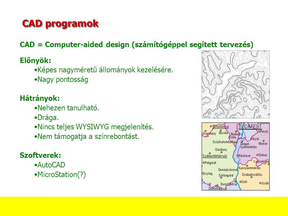 CAD = Computer-aided design (számítógéppel segített tervezés) CAD programok Előnyök: Képes nagyméretű állományok kezelésére. Nagy pontosság Hátrányok: