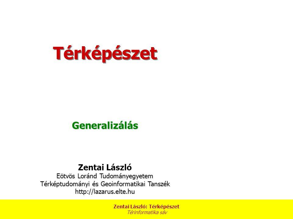 Zentai László: Térképészet Térinformatika sáv A generalizálás az egyik legfontosabb, egyben az egyik legbonyolultabb térképészeti folyamat.