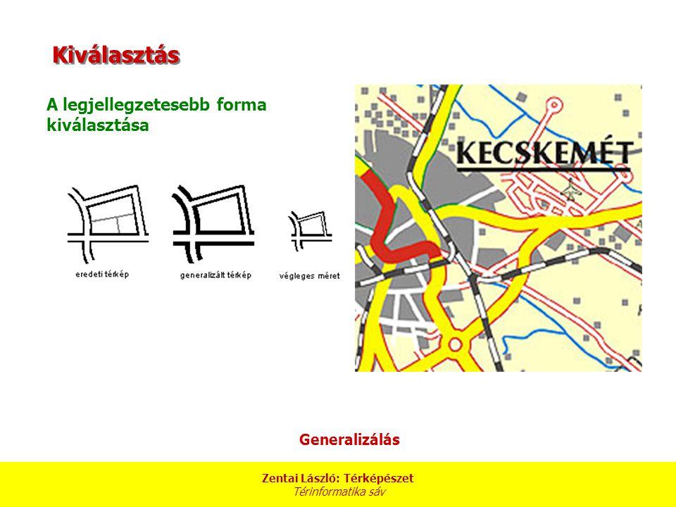 Zentai László: Térképészet Térinformatika sáv A legjellegzetesebb forma kiválasztása Generalizálás Kiválasztás