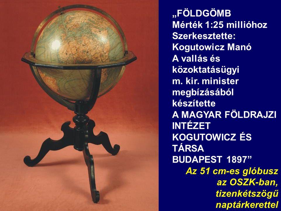 """""""FÖLDGÖMB Mérték 1:25 millióhoz Szerkesztette: Kogutowicz Manó A vallás és közoktatásügyi m. kir. minister megbízásából készítette A MAGYAR FÖLDRAJZI"""