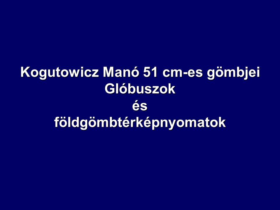 Kogutowicz Manó 51 cm-es gömbjei Glóbuszok és földgömbtérképnyomatok