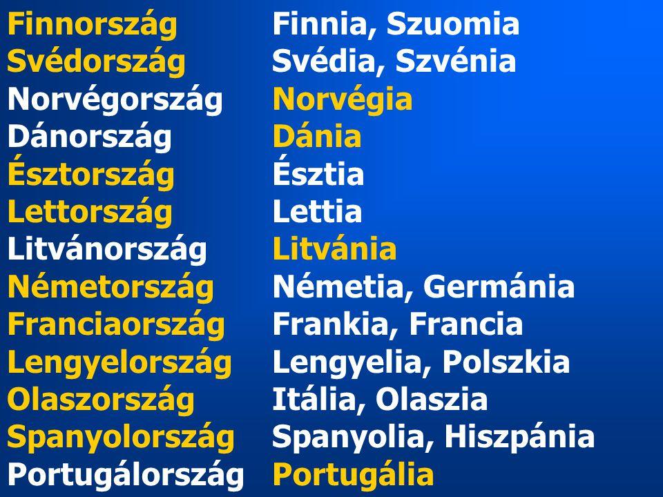 FinnországFinnia, Szuomia SvédországSvédia, Szvénia NorvégországNorvégia DánországDánia ÉsztországÉsztia LettországLettia Litvánország Litvánia Németo