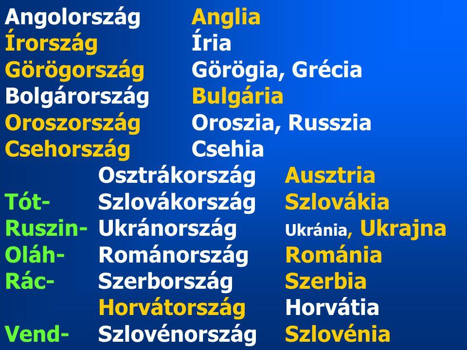 AngolországAnglia ÍrországÍria GörögországGörögia, Grécia BolgárországBulgária OroszországOroszia, Russzia CsehországCsehia OsztrákországAusztria Tót-
