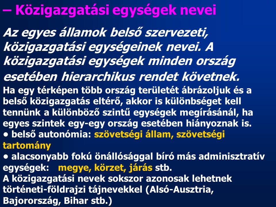 – Közigazgatási egységek nevei Az egyes államok belső szervezeti, közigazgatási egységeinek nevei. A közigazgatási egységek minden ország esetében hie