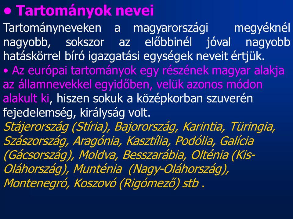 Tartományneveken a magyarországi megyéknél nagyobb, sokszor az előbbinél jóval nagyobb hatáskörrel bíró igazgatási egységek neveit értjük. Az európai