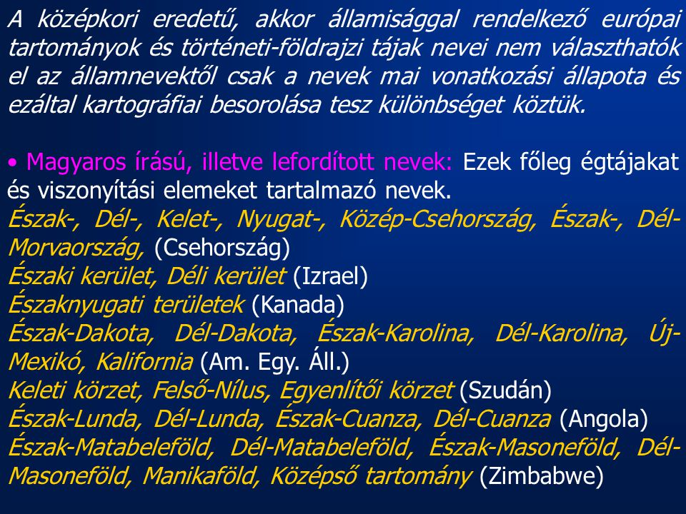 A középkori eredetű, akkor államisággal rendelkező európai tartományok és történeti-földrajzi tájak nevei nem választhatók el az államnevektől csak a