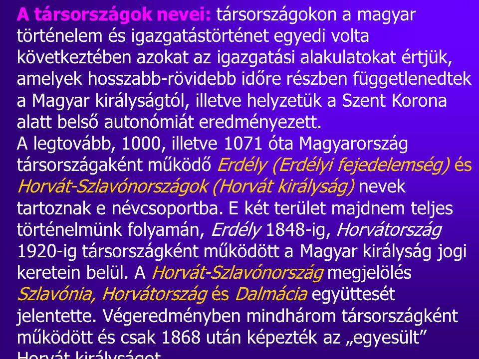 A társországok nevei: társországokon a magyar történelem és igazgatástörténet egyedi volta következtében azokat az igazgatási alakulatokat értjük, ame