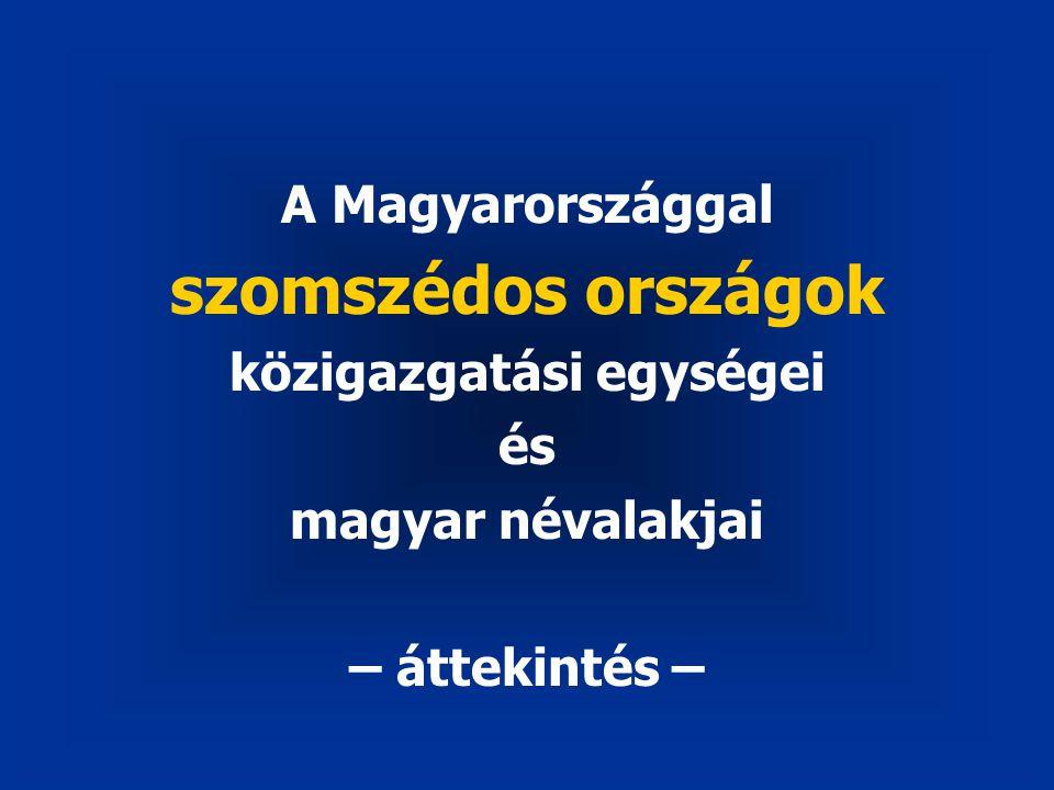A Magyarországgal szomszédos országok közigazgatási egységei és magyar névalakjai – áttekintés –