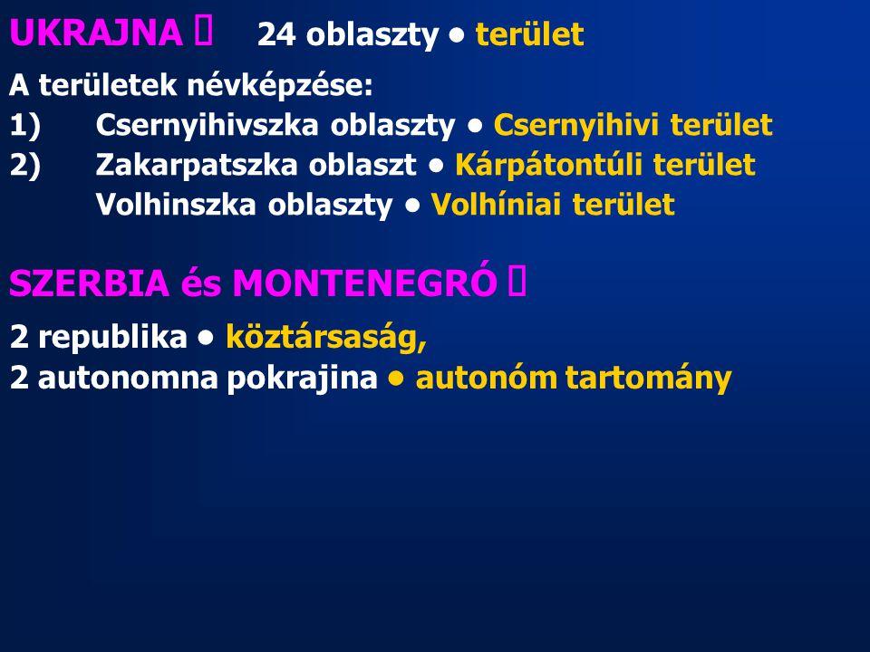 UKRAJNA ő 24 oblaszty terület A területek névképzése: 1) Csernyihivszka oblaszty Csernyihivi terület 2) Zakarpatszka oblaszt Kárpátontúli terület Volh