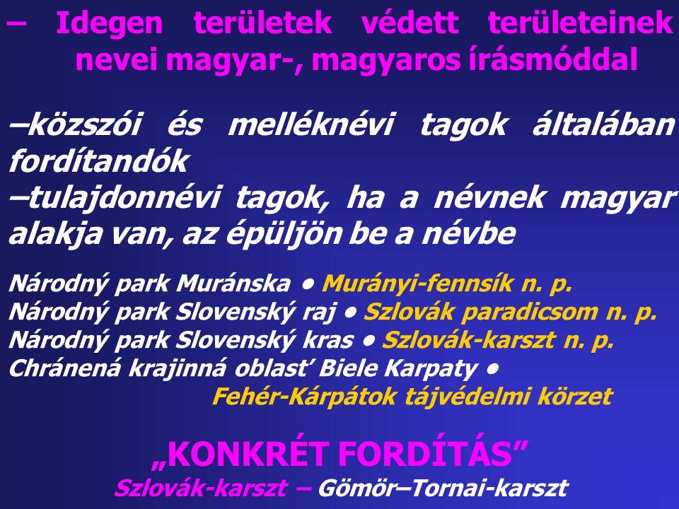 – Idegen területek védett területeinek nevei magyar-, magyaros írásmóddal –közszói és melléknévi tagok általában fordítandók –tulajdonnévi tagok, ha a