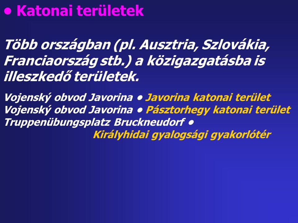 Katonai területek Több országban (pl. Ausztria, Szlovákia, Franciaország stb.) a közigazgatásba is illeszkedő területek. Vojenský obvod Javorina Javor