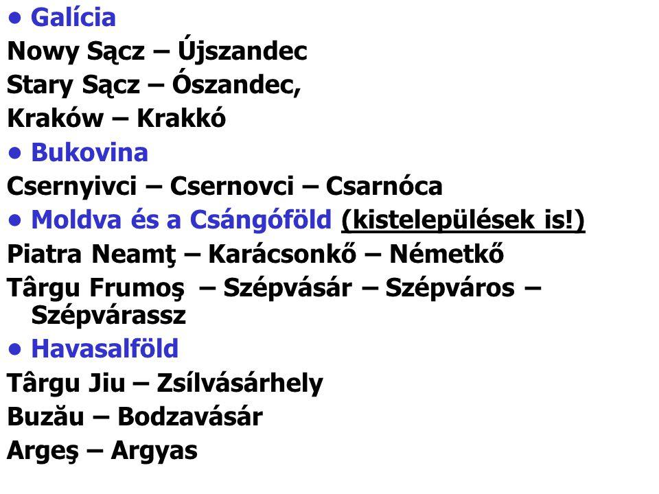 Galícia Nowy Sącz – Újszandec Stary Sącz – Ószandec, Kraków – Krakkó Bukovina Csernyivci – Csernovci – Csarnóca Moldva és a Csángóföld (kistelepülések