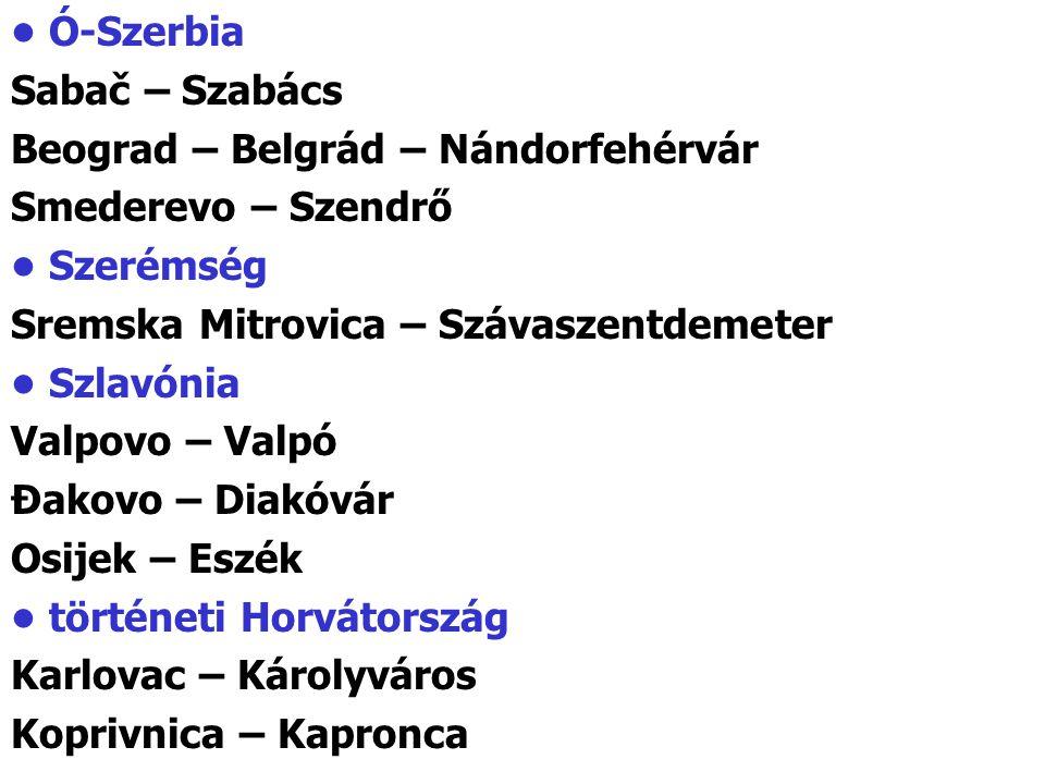 Ó-Szerbia Sabač – Szabács Beograd – Belgrád – Nándorfehérvár Smederevo – Szendrő Szerémség Sremska Mitrovica – Szávaszentdemeter Szlavónia Valpovo – V