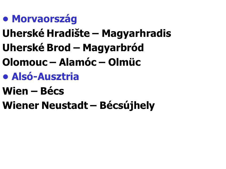 Morvaország Uherské Hradište – Magyarhradis Uherské Brod – Magyarbród Olomouc – Alamóc – Olmüc Alsó-Ausztria Wien – Bécs Wiener Neustadt – Bécsújhely