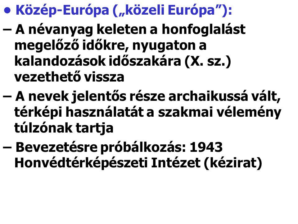 """Közép-Európa (""""közeli Európa""""): – A névanyag keleten a honfoglalást megelőző időkre, nyugaton a kalandozások időszakára (X. sz.) vezethető vissza – A"""