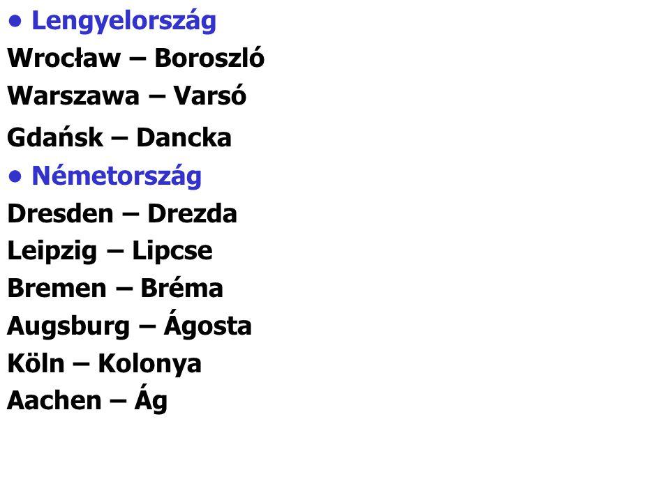 Lengyelország Wrocław – Boroszló Warszawa – Varsó Gdańsk – Dancka Németország Dresden – Drezda Leipzig – Lipcse Bremen – Bréma Augsburg – Ágosta Köln – Kolonya Aachen – Ág