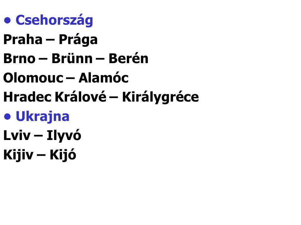 Csehország Praha – Prága Brno – Brünn – Berén Olomouc – Alamóc Hradec Králové – Királygréce Ukrajna Lviv – Ilyvó Kijiv – Kijó