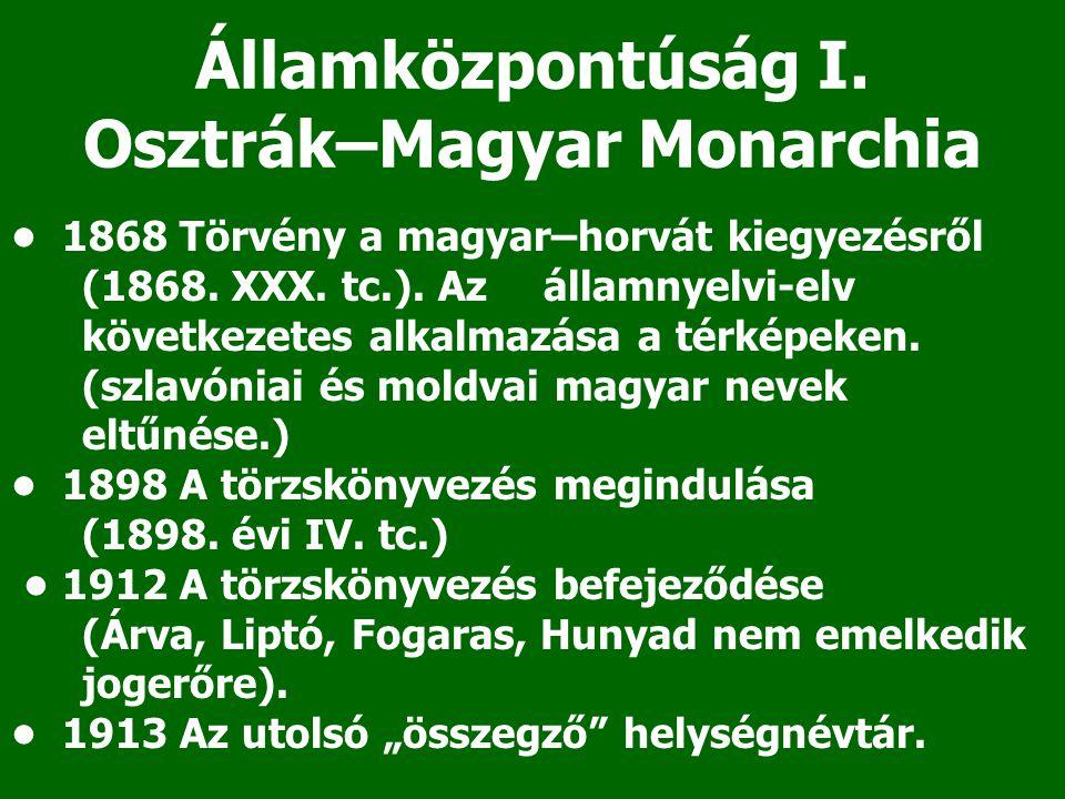 Államközpontúság I. Osztrák–Magyar Monarchia 1868 Törvény a magyar–horvát kiegyezésről (1868. XXX. tc.). Az államnyelvi-elv következetes alkalmazása a