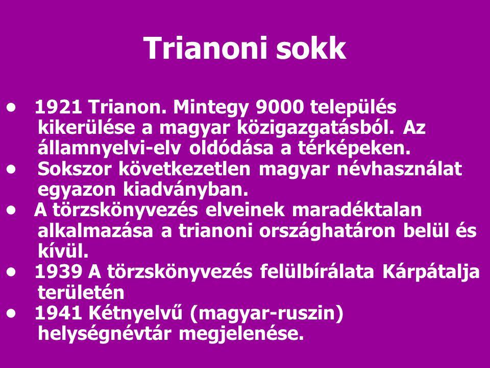 1921 Trianon. Mintegy 9000 település kikerülése a magyar közigazgatásból. Az államnyelvi-elv oldódása a térképeken. Sokszor következetlen magyar névha