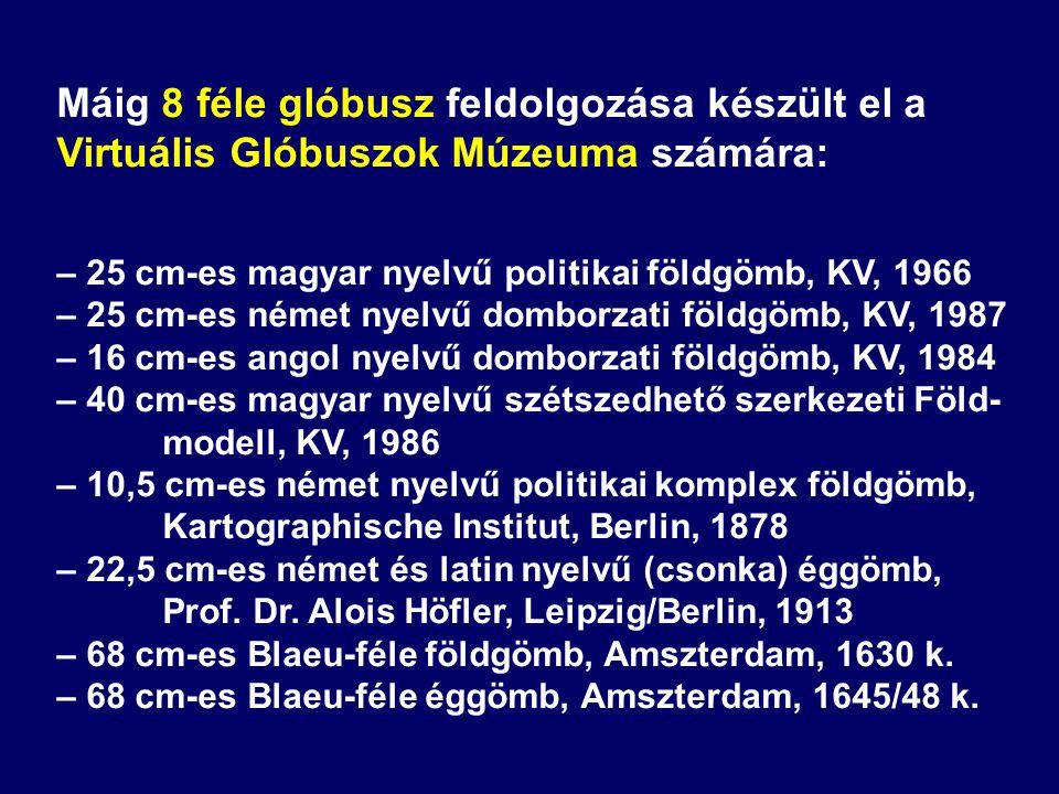Máig 8 féle glóbusz feldolgozása készült el a Virtuális Glóbuszok Múzeuma számára: – 25 cm-es magyar nyelvű politikai földgömb, KV, 1966 – 25 cm-es né