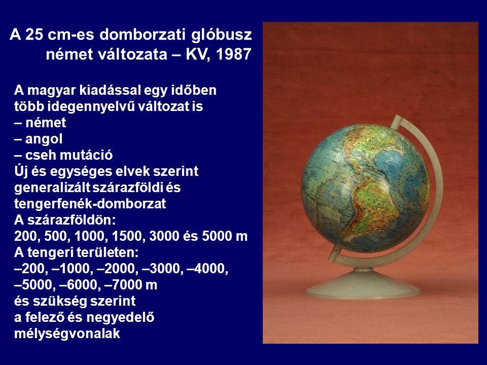 A 25 cm-es domborzati glóbusz német változata – KV, 1987 A magyar kiadással egy időben több idegennyelvű változat is – német – angol – cseh mutáció Új
