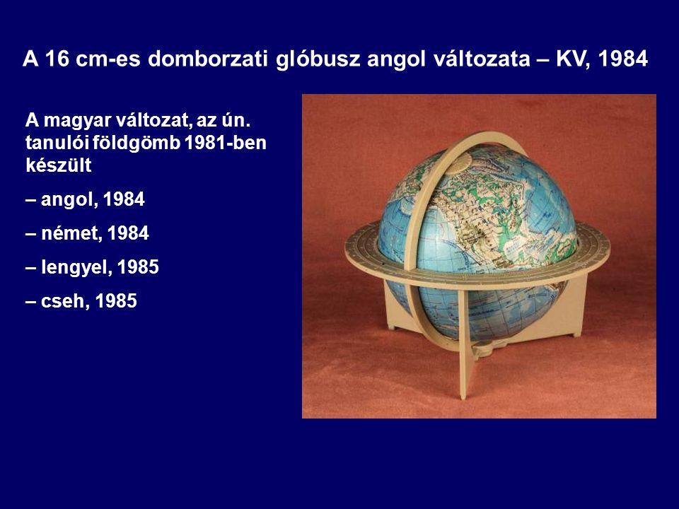 A magyar változat, az ún. tanulói földgömb 1981-ben készült – angol, 1984 – német, 1984 – lengyel, 1985 – cseh, 1985 A 16 cm-es domborzati glóbusz ang