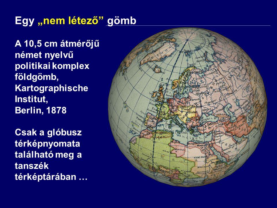 """Egy """"nem létező"""" gömb A 10,5 cm átmérőjű német nyelvű politikai komplex földgömb, Kartographische Institut, Berlin, 1878 Csak a glóbusz térképnyomata"""