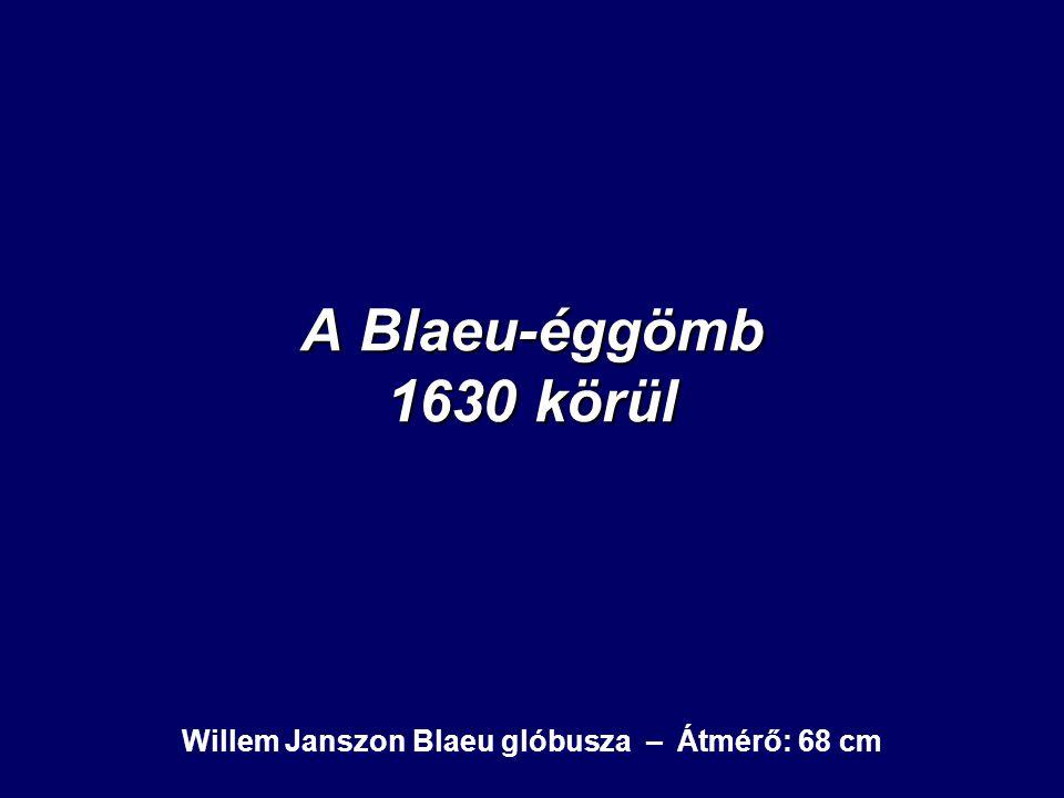 A Blaeu-éggömb 1630 körül Willem Janszon Blaeu glóbusza – Átmérő: 68 cm