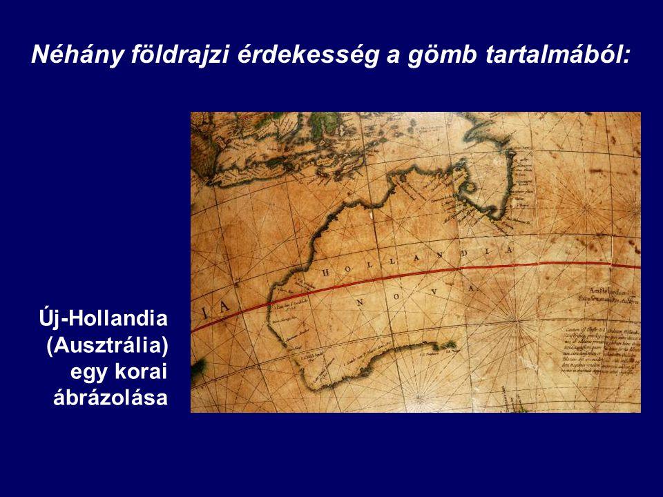 Néhány földrajzi érdekesség a gömb tartalmából: Új-Hollandia (Ausztrália) egy korai ábrázolása
