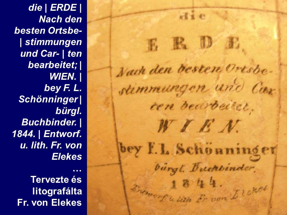 die | ERDE | Nach den besten Ortsbe- | stimmungen und Car- | ten bearbeitet; | WIEN. | bey F. L. Schönninger | bürgl. Buchbinder. | 1844. | Entworf. u