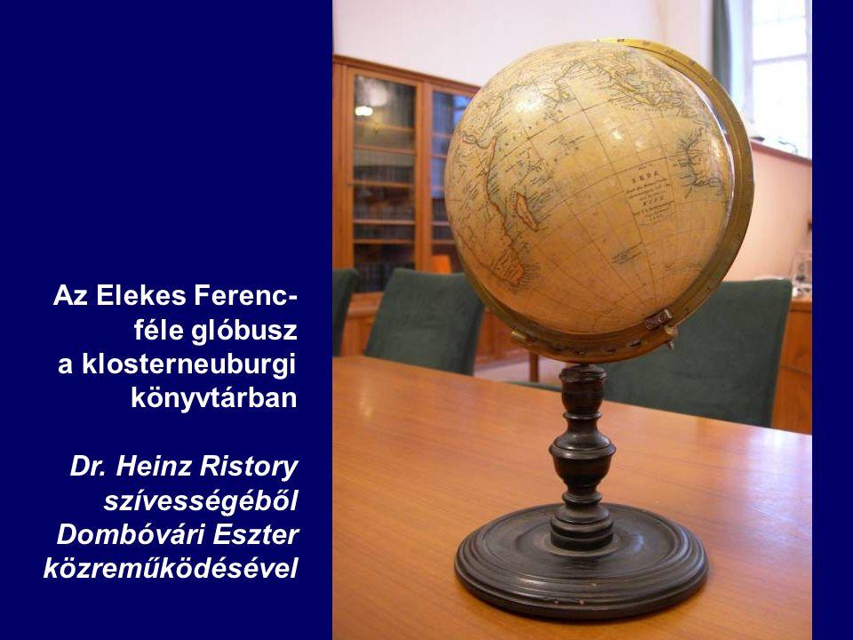 Az Elekes Ferenc- féle glóbusz a klosterneuburgi könyvtárban Dr. Heinz Ristory szívességéből Dombóvári Eszter közreműködésével