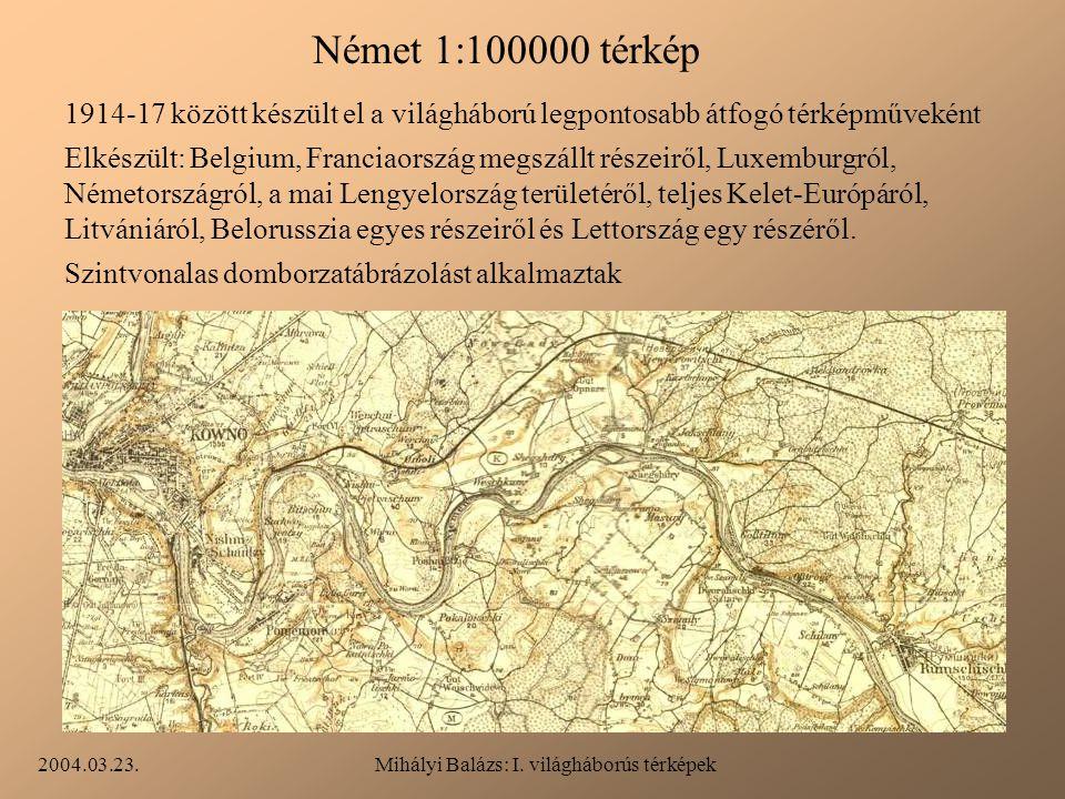 2004.03.23.Mihályi Balázs: I. világháborús térképek Német 1:100000 térkép 1914-17 között készült el a világháború legpontosabb átfogó térképműveként E