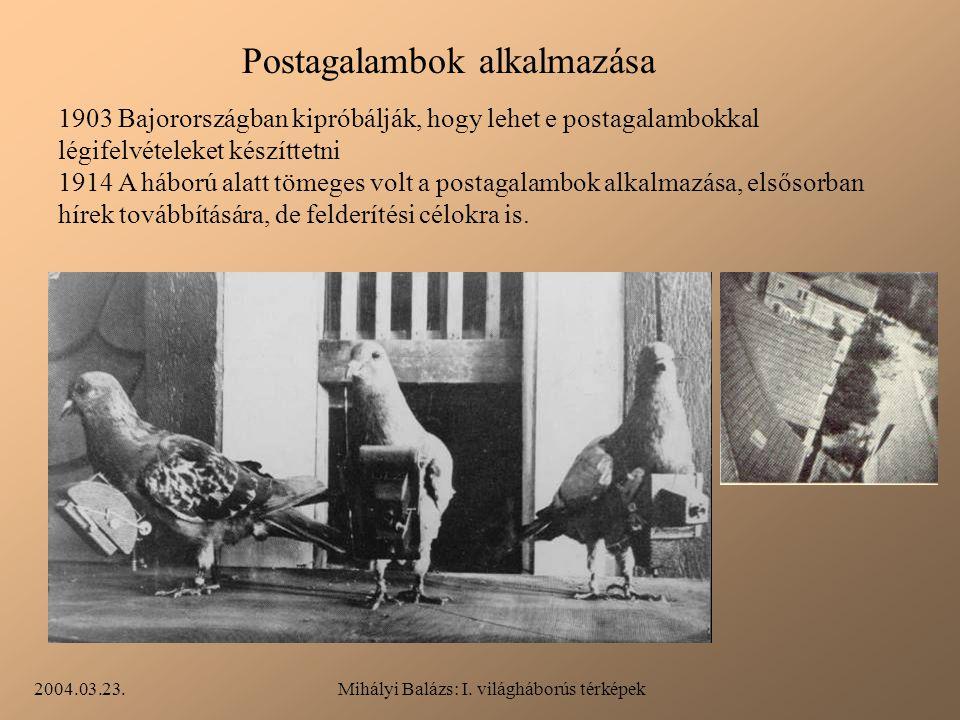 2004.03.23.Mihályi Balázs: I. világháborús térképek Postagalambok alkalmazása 1903 Bajorországban kipróbálják, hogy lehet e postagalambokkal légifelvé