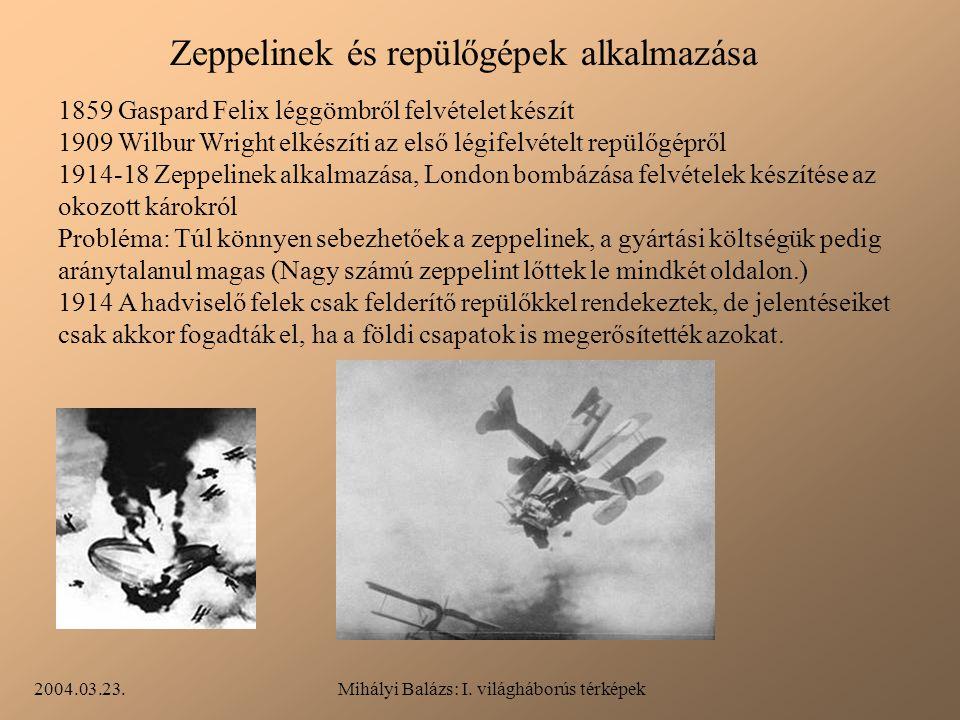 2004.03.23.Mihályi Balázs: I. világháborús térképek Zeppelinek és repülőgépek alkalmazása 1859 Gaspard Felix léggömbről felvételet készít 1909 Wilbur