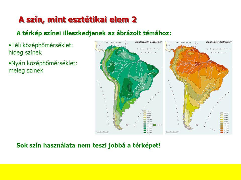 A szín, mint esztétikai elem 2 A térkép színei illeszkedjenek az ábrázolt témához: Téli középhőmérséklet: hideg színek Nyári középhőmérséklet: meleg s