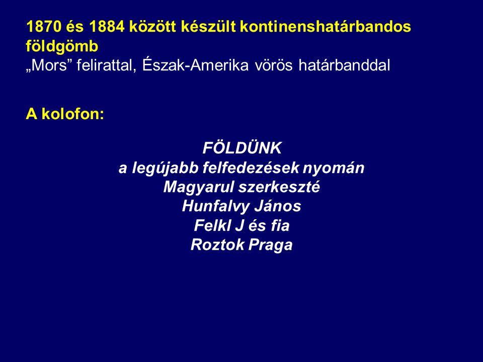 FÖLDÜNK a legújabb felfedezések nyomán Magyarul szerkeszté Hunfalvy János Felkl J és fia Roztok Praga A kolofon: 1870 és 1884 között készült kontinens