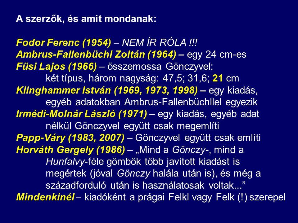 A szerzők, és amit mondanak: Fodor Ferenc (1954) – NEM ÍR RÓLA !!! Ambrus-Fallenbüchl Zoltán (1964) – egy 24 cm-es Füsi Lajos (1966) – összemossa Gönc