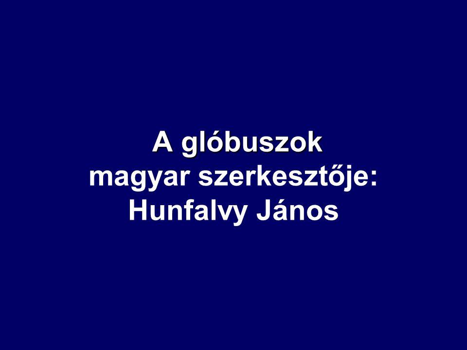 A glóbuszok A glóbuszok magyar szerkesztője: Hunfalvy János
