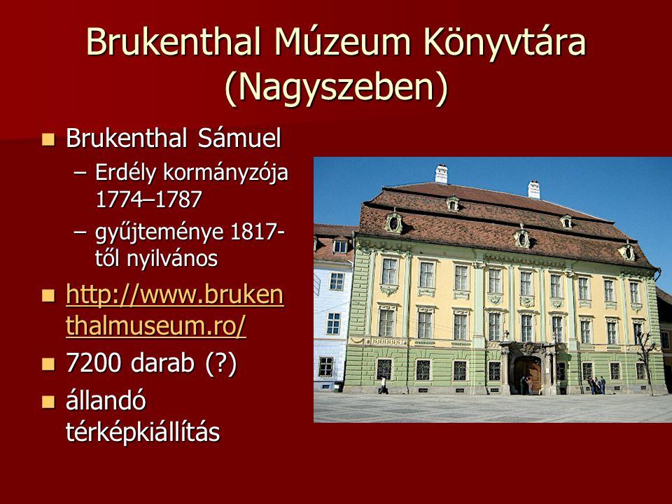 Brukenthal Múzeum Könyvtára (Nagyszeben) Brukenthal Sámuel Brukenthal Sámuel –Erdély kormányzója 1774–1787 –gyűjteménye 1817- től nyilvános http://www