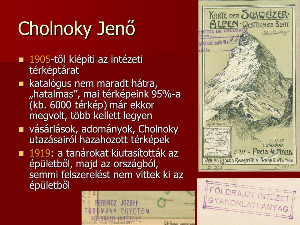 """Cholnoky Jenő 1905-től kiépíti az intézeti térképtárat 1905-től kiépíti az intézeti térképtárat katalógus nem maradt hátra, """"hatalmas"""", mai térképeink"""